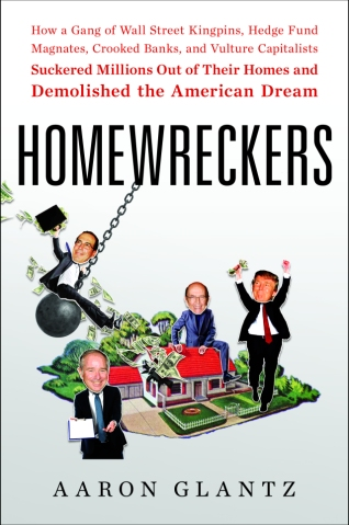 "Book jacket image for ""HOMEWRECKERS: How a Gang of Wall Street Kingpins, Hedge Fund Magnates, Crooked Banks, and Vulture Capitalists Suckered Millions Out of Their Homes and Demolished the American Dream."